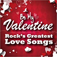 Be My Valentine - Rock's Greatest Love Songs