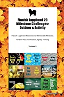 Finnish Lapphund 20 Milestone Challenges: Outdoor & Activity Finnish Lapphund Milestones for Memorable Moments, Outdoor Fun, Socialization, Agility, Training Volume 3