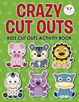 Crazy Cut Outs: Kids Cut Outs Activity Book