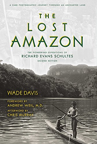 Download The Lost Amazon: The Pioneering Expeditions of Richard Evans Schultes 1608876543