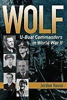 Wolf: U-Boat Commanders in World War II