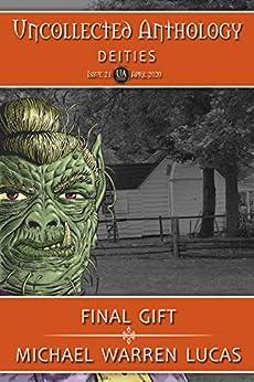 Final Gift (Uncollected Anthology: Deities) by [Lucas, Michael Warren]