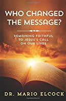Who Changed the Message?: Remaining Faithful to Jesus's Call on Our Lives