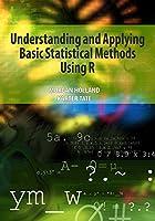 Understanding & Applying Basic Statistical Methods Using R by Morgan Holland & Karter Tate [Hardcover] Morgan Holland & Karter Tate