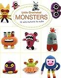 Little Crocheted Monsters: 12 Mini Mutants to Ma