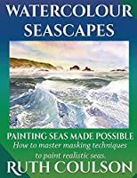 Watercolour Seascapes: Painting seas made possible. (Painting Made Possible)