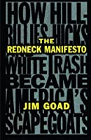 The Redneck Manifesto: How Hillbillies, Hicks, and White Trash Became America's Scapegoats by Jim Goad(1998-05-05)