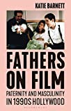 Fathers on Film: Paternity and Masculinity in 1990s Hollywood (Library of Gender and Popular Culture) (English Edition)