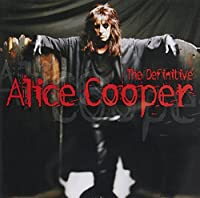 The Definitive Alice Cooper (Int'l Version) by Alice Cooper (2001-03-05)