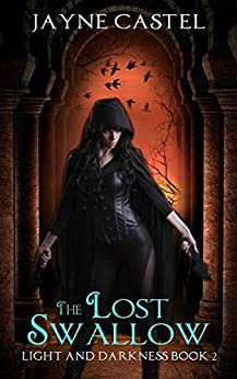 The Lost Swallow: An Epic Fantasy Romance (Light and Darkness Book 2) by [Castel, Jayne]