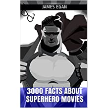3000 Facts about Superhero Movies (Facts about Superheroes Book 4)