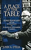 A Place at the Table: George Eldon Ladd and the Rehabilitation of Evangelical Scholarship in America【洋書】 [並行輸入品]