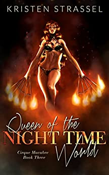 Queen of the Night Time World (Cirque Macabre Book 3) by [Strassel, Kristen]