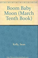 Boom Baby Moon (March Tenth Book)