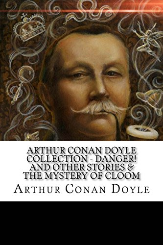 Download Arthur Conan Doyle Collection - Danger! and Other Stories & The Mystery of Cloom 1718744412