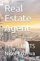 Real Estate Agents: All The Real Estate Marketing Secrets, (Time Management In Real Estate, Investing in Real Estate for Retirement, Real Estate Property Management, Real Estate Investing)