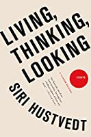 Living, Thinking, Looking: Essays