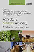 Agricultural Markets Instability: Revisiting the Recent Food Crises (Earthscan Food and Agriculture)