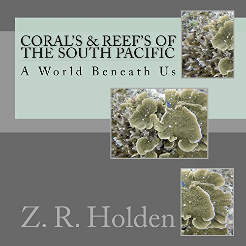 Coral's & Reef's of the South Pacific: A World Beneath Us (English Edition)