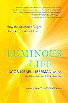 Luminous Life: How the Science of Light Unlocks the Art of Living by [Liberman, Jacob Israel]