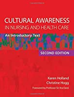 Cultural Awareness in Nursing and Health Care, Second Edition: An Introductory Text
