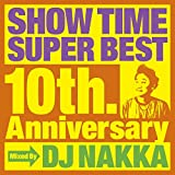 SHOW TIME SUPER BEST~10th. Anniversary~Mixed By DJ NAKKA