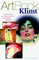 Klimt: La Secesion Y El Ocaso De Oro Del Imperio Austriaco/ the Seccesion and the Decline of Gold in the Austrian Empire