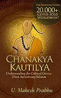 Chanakya Kautilya: Understanding the Colossal Genius First Anniversary Edition
