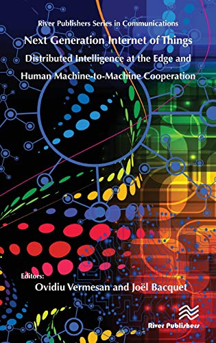 Download Next Generation Internet of Things: Distributed Intelligence at the Edge and Human Machine-to-Machine Cooperation (River Publishers series in Communications) 8770220085