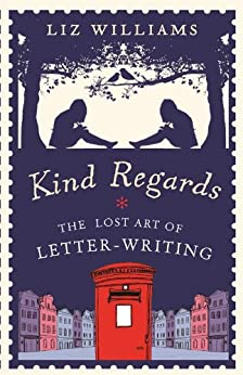 Kind Regards: The Lost Art of Letter Writing by [Williams, Liz]