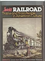 Railroad: Trains and train people in American culture