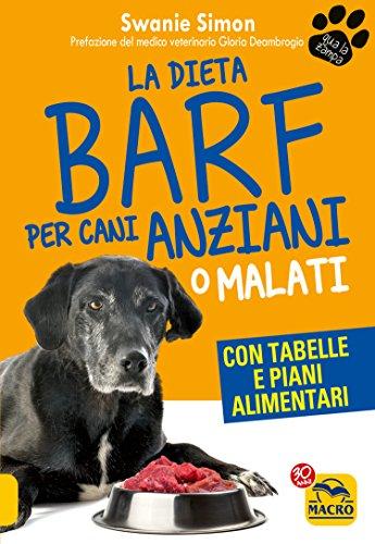La Dieta Barf per Cani Anziani o Malati: Con tabelle e piani alimentari (Italian Edition)