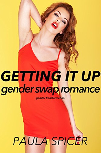 Getting It Up: Gender Swap: Gender Transformation (English Edition)