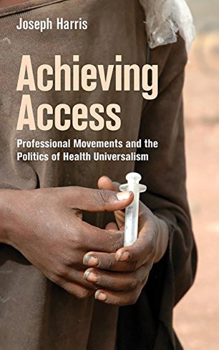 強要敬意を表するこっそりAchieving Access: Professional Movements and the Politics of Health Universalism (The Culture and Politics of Health Care Work) (English Edition)