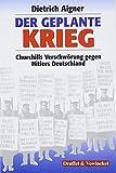Der geplante Krieg: Churchills Verschwoerung gegen Hitlers Deutschland