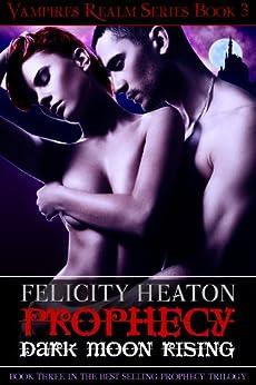 Prophecy: Dark Moon Rising (Vampires Realm Romance Series Book 3) by [Felicity Heaton]