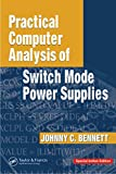 Practical Computer Analysis Of Switch Mode Power Supplies [Hardcover] [Jan 01  2018] C. Bennett