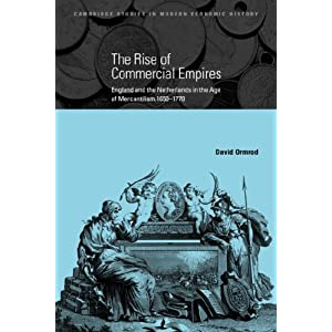 The Rise of Commercial Empires: England and the Netherlands in the Age of Mercantilism, 1650-1770 (Cambridge Studies in Modern Economic History)