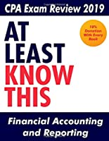 CPA Exam Review 2019 - At Least Know This - Financial Accounting and Reporting