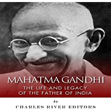 Mahatma Gandhi: The Life and Legacy of the Father of India