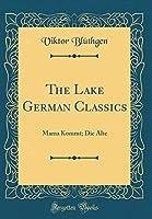 The Lake German Classics: Mama Kommt; Die Alte (Classic Reprint)