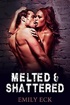 Melted & Shattered (L & J Book 2) by [Eck, Emily]