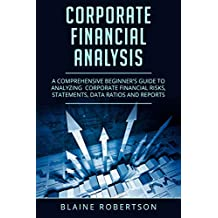 Corporate Financial Analysis: A Comprehensive Beginner's guide to analyzing  corporate financial risks, statements, data ratios and reports