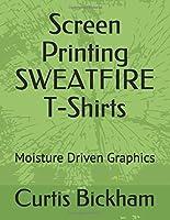 Screen Printing SWEATFIRE T-Shirts: Moisture Driven Graphics