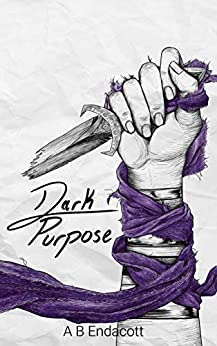 Dark Purpose (Legends of the Godskissed Continent Book 5) by [Endacott, A B]