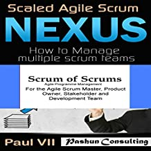 Agile Project Management Box Set: Scaled Agile Scrum: Nexus & Scrum of Scrums