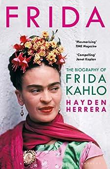 Frida: The Biography of Frida Kahlo by [Herrera, Hayden]