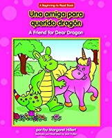 Una Amiga Para Querido Dragón/ a Friend for Dear Dragon (Beginning-to-read)