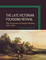 The Late Victorial Folksong Revival: The Persistence of English Melody, 1878-1903
