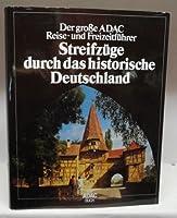 Streifzuege durch das historische Deutschland. Der grosse ADAC Reise- und Freizeitfuehrer